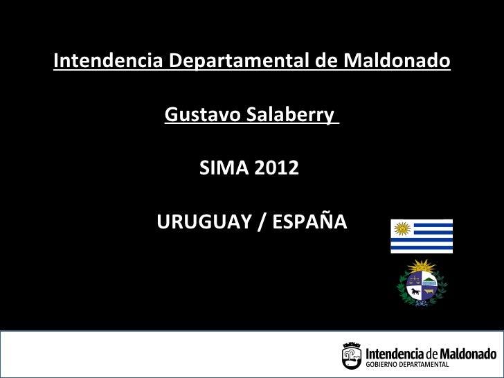 Intendencia Departamental de Maldonado          Gustavo Salaberry             SIMA 2012         URUGUAY / ESPAÑA          ...