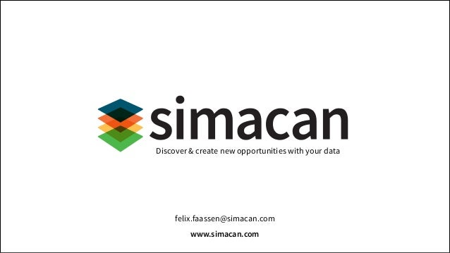 Discover & create new opportunities with your data  felix.faassen@simacan.com www.simacan.com