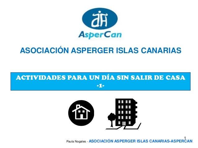 ASOCIACIÓN ASPERGER ISLAS CANARIASACTIVIDADES PARA UN DÍA SIN SALIR DE CASA                  -1-                          ...