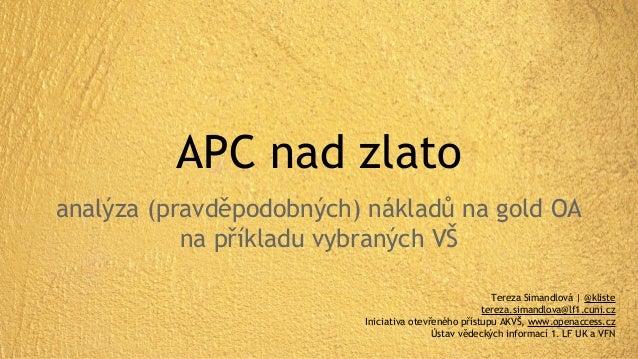 APC nad zlato analýza (pravděpodobných) nákladů na gold OA napříkladu vybraných VŠ Tereza Simandlová | @kliste tereza.sim...