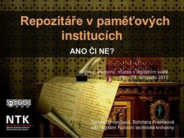 Repozitáře v paměťových      institucích       ANO ČI NE?         Archivy, knihovny, muzea v digitálním světě             ...