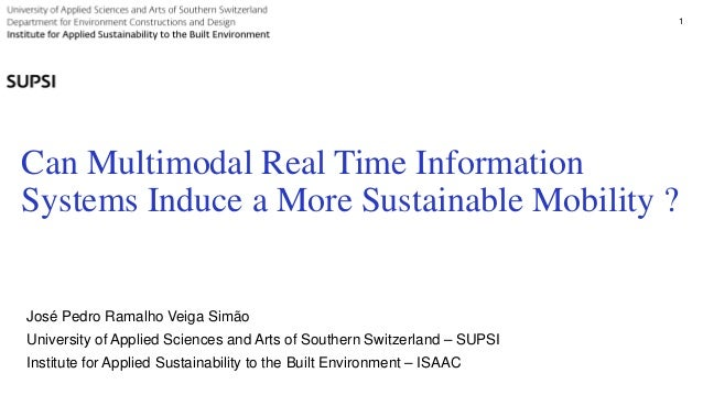 Can Multimodal Real Time Information Systems Induce a More Sustainable Mobility ? 1 José Pedro Ramalho Veiga Simão Univers...