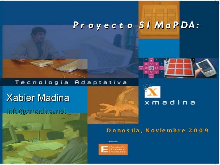 Proyecto SIMaPDA: Xabier Madina [email_address] <ul><ul><ul><li>Donostia, Noviembre 2009 </li></ul></ul></ul>