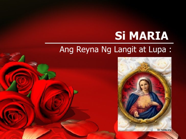 Si MARIA  Ang Reyna Ng Langit at Lupa :