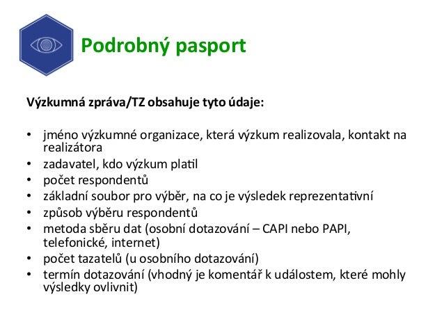 Podrobnýpasport Výzkumnázpráva/TZobsahujetytoúdaje:  • jménovýzkumnéorganizace,kterávýzkumrealizovala,konta...