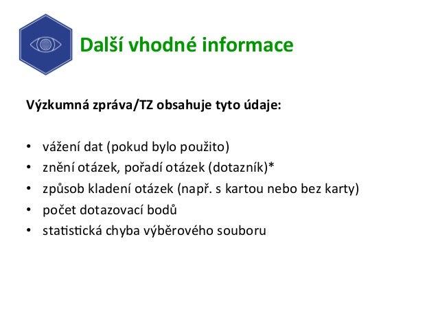 Dalšívhodnéinformace Výzkumnázpráva/TZobsahujetytoúdaje:  • váženídat(pokudbylopoužito) • zněníotázek,po...