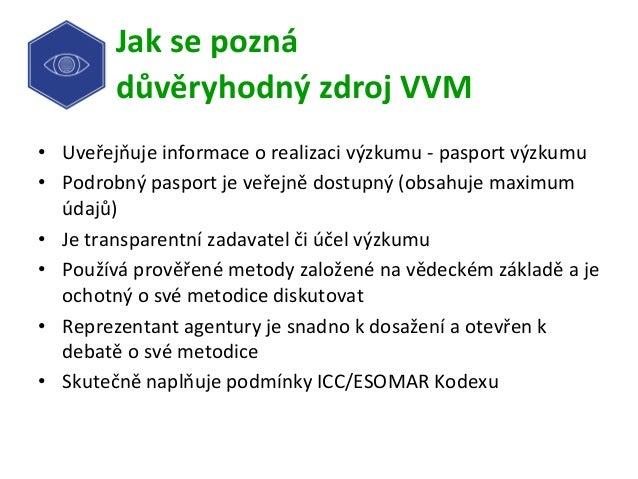 Jaksepozná důvěryhodnýzdrojVVM • Uveřejňujeinformaceorealizacivýzkumu-pasportvýzkumu • Podrobnýpasportj...