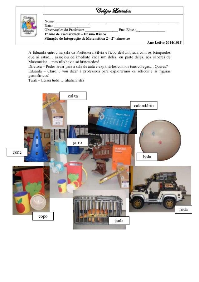 A Eduarda entrou na sala da Professora Sílvia e ficou deslumbrada com os brinquedos que aí estão… associou de imediato cad...