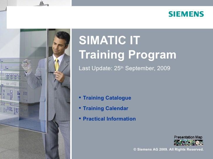 SIMATIC ITTraining ProgramLast Update: 25th September, 2009 Training Catalogue Training Calendar Practical Information ...