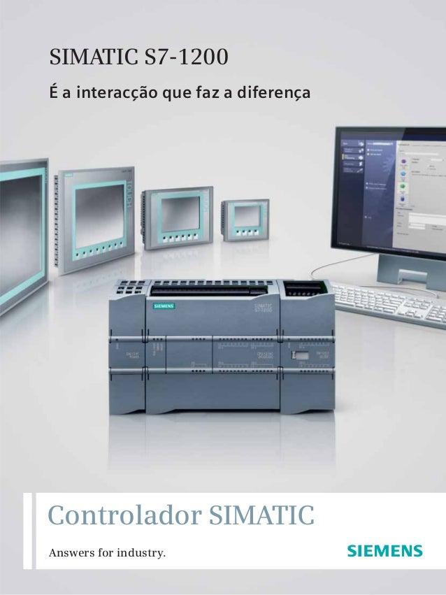 Controlador SIMATIC Answers for industry. SIMATIC S7-1200 É a interacção que faz a diferença