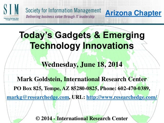 Today's Gadgets & Emerging Technology Innovations Wednesday, June 18, 2014 Mark Goldstein, International Research Center P...