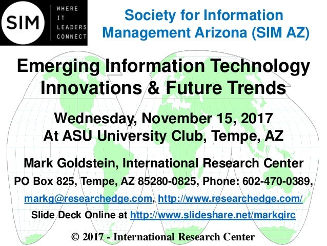Emerging Information Technology Innovations & Future Trends Wednesday, November 15, 2017 At ASU University Club, Tempe, AZ...