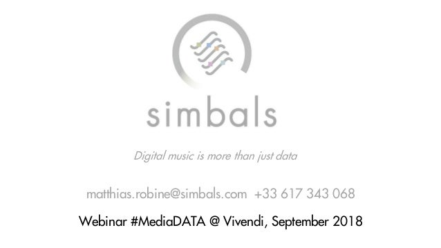 Digital music is more than just data matthias.robine@simbals.com +33 617 343 068 Webinar #MediaDATA @ Vivendi, September 2...