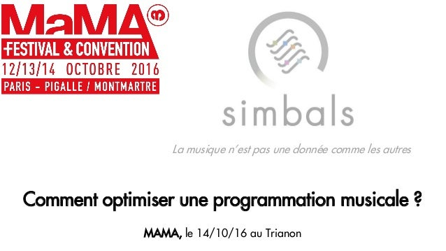 La musique n'est pas une donnée comme les autres Comment optimiser une programmation musicale ? MAMA, le 14/10/16 au Trian...