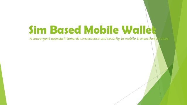 Sim Based Mobile Wallet A convergent approach towards convenience and security in mobile transaction services