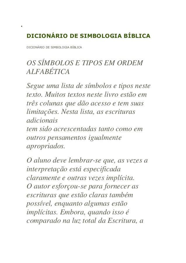 DICIONÁRIO DE SIMBOLOGIA BÍBLICA DICIONÁRIO DE SIMBOLOGIA BÍBLICA  OS SÍMBOLOS E TIPOS EM ORDEM ALFABÉTICA Segue uma lista...
