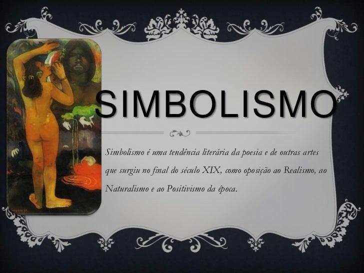 SIMBOLISMOSimbolismo é uma tendência literária da poesia e de outras artesque surgiu no final do século XIX, como oposição...