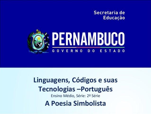 Linguagens, Códigos e suas  Tecnologias –Português     Ensino Médio, Série: 2ª Série   A Poesia Simbolista