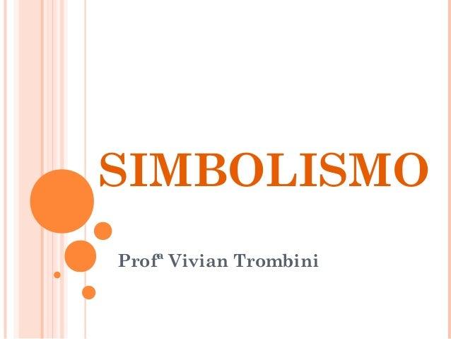 SIMBOLISMO Profª Vivian Trombini
