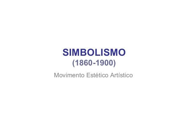 SIMBOLISMO (1860-1900) Movimento Estético Artístico
