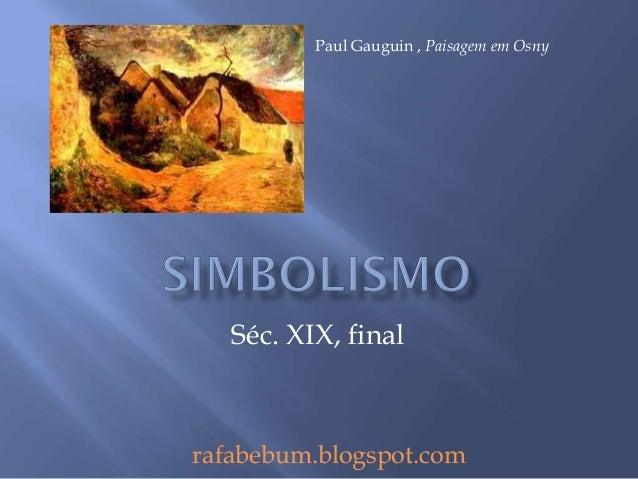 Séc. XIX, final rafabebum.blogspot.com Paul Gauguin , Paisagem em Osny