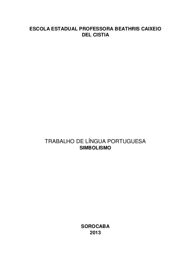 ESCOLA ESTADUAL PROFESSORA BEATHRIS CAIXEIO DEL CISTIA  TRABALHO DE LÍNGUA PORTUGUESA SIMBOLISMO  SOROCABA 2013