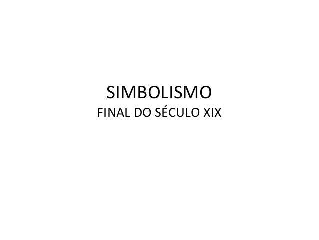 SIMBOLISMO  FINAL DO SÉCULO XIX