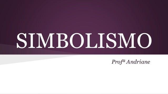 SIMBOLISMO Profª Andriane