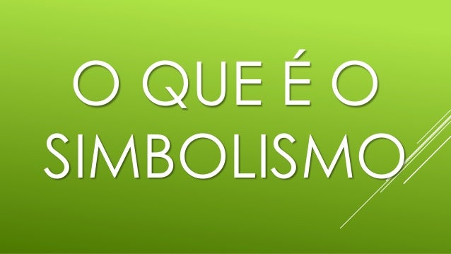 O QUE É O SIMBOLISMO