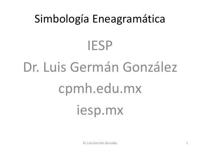 Simbología EneagramáticaIESPDr. Luis Germán Gonzálezcpmh.edu.mxiesp.mxDr. Luis Germán González 1