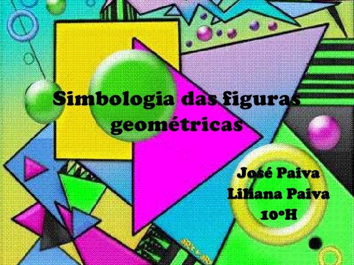 Simbologia das figuras geométricas<br />José Paiva<br />Liliana Paiva<br />10ºH<br />
