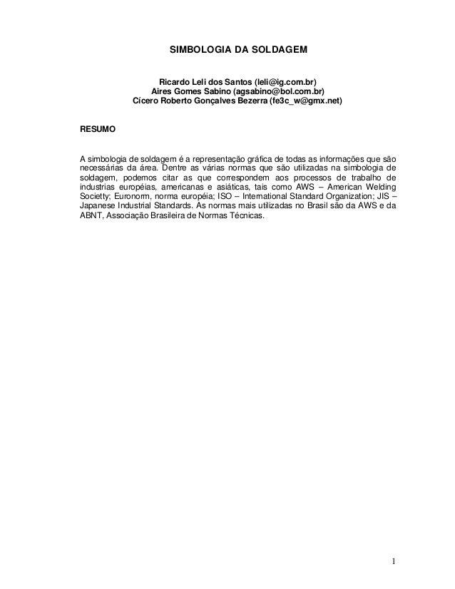 1 SIMBOLOGIA DA SOLDAGEM Ricardo Leli dos Santos (leli@ig.com.br) Aires Gomes Sabino (agsabino@bol.com.br) Cícero Roberto ...