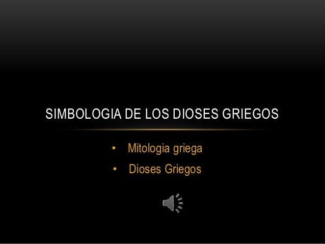SIMBOLOGIA DE LOS DIOSES GRIEGOS         • Mitologia griega         • Dioses Griegos