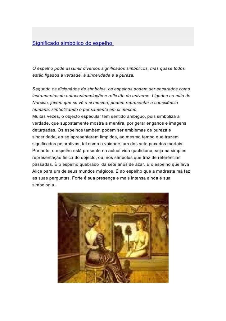 Significado simbólico do espelho    O espelho pode assumir diversos significados simbólicos, mas quase todos estão ligados...