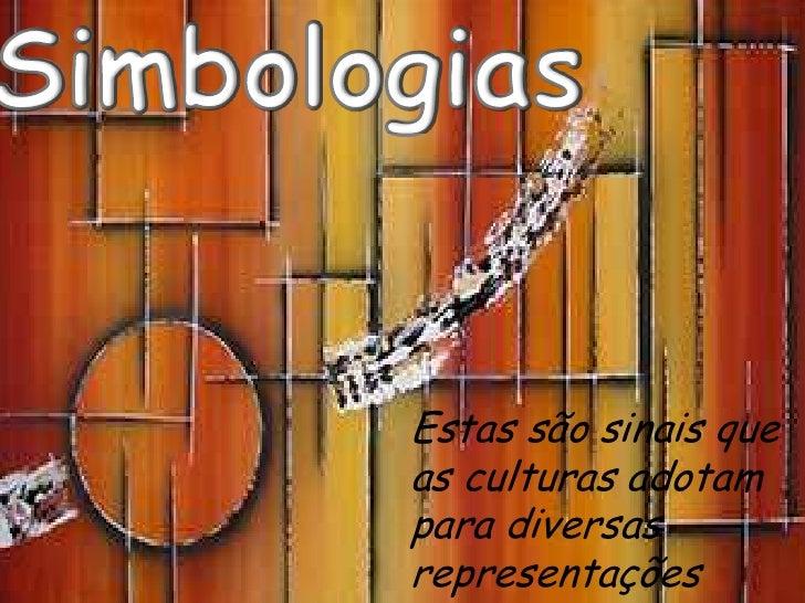 Simbologias<br />Estas são sinais que as culturas adotam para diversas representações<br />
