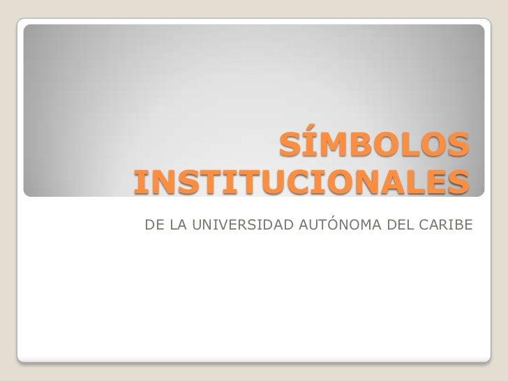 SÍMBOLOSINSTITUCIONALESDE LA UNIVERSIDAD AUTÓNOMA DEL CARIBE