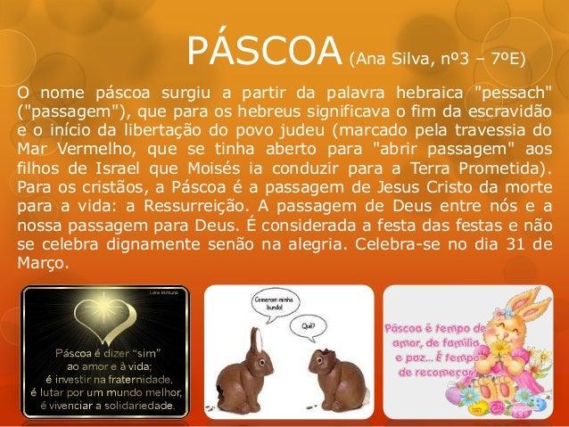 """PÁSCOA (Ana Silva, nº3 – 7ºE)O nome páscoa surgiu a partir da palavra hebraica """"pessach""""(""""passagem""""), que para os hebreus ..."""
