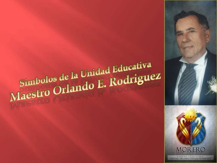 Simbolos de la Unidad Educativa<br />Maestro Orlando E. Rodriguez<br />
