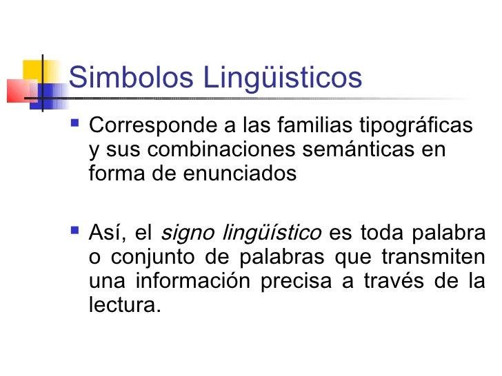 Simbolos Lingüisticos   Corresponde a las familias tipográficas    y sus combinaciones semánticas en    forma de enunciad...