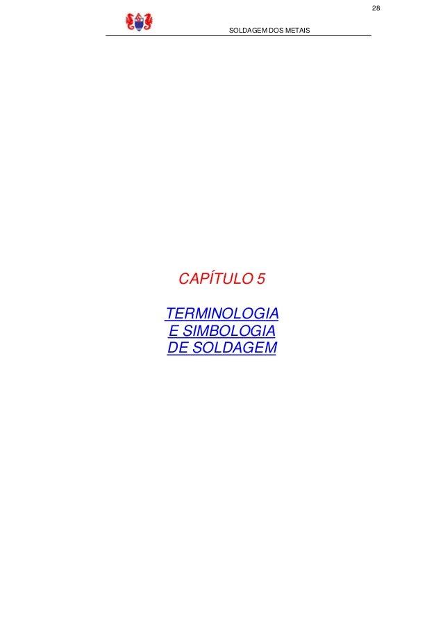 28 SOLDAGEM DOS METAIS CAPÍTULO 5 TERMINOLOGIA E SIMBOLOGIA DE SOLDAGEM