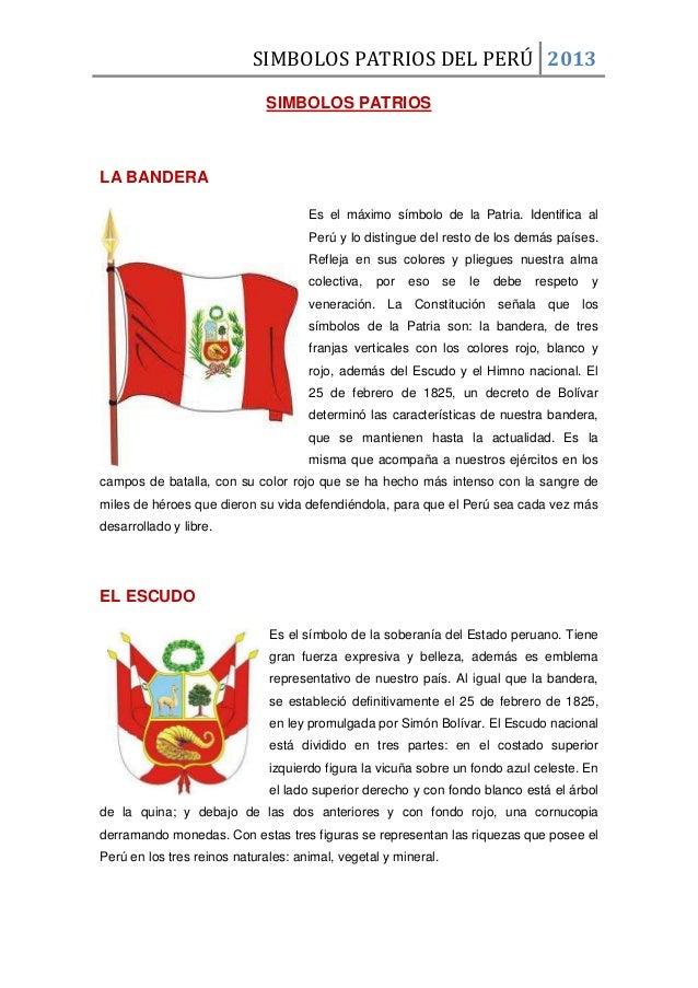 SIMBOLOS PATRIOS DEL PERÚ 2013 SIMBOLOS PATRIOS LA BANDERA Es el máximo símbolo de la Patria. Identifica al Perú y lo dist...