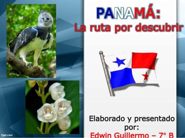 PANAMÁ: La ruta por descubrir Elaborado y presentado por:
