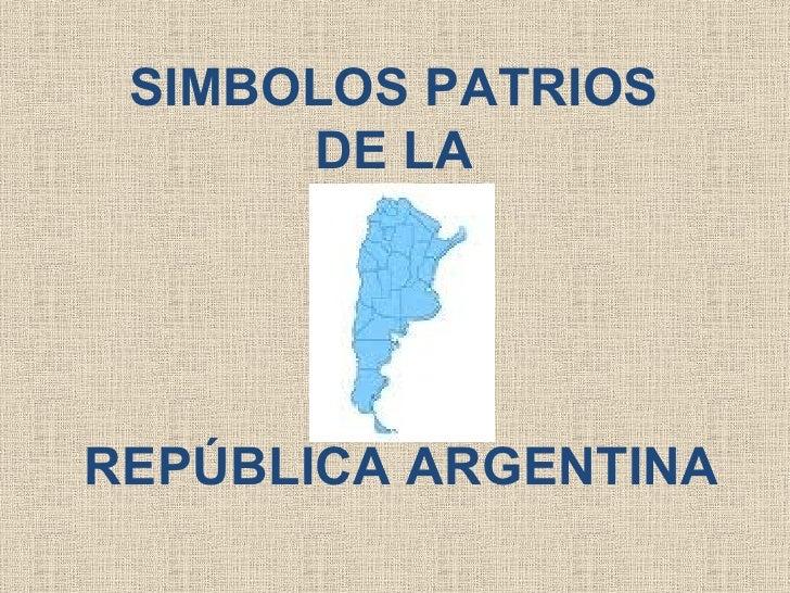 SIMBOLOS PATRIOS  DE LA  REPÚBLICA ARGENTINA
