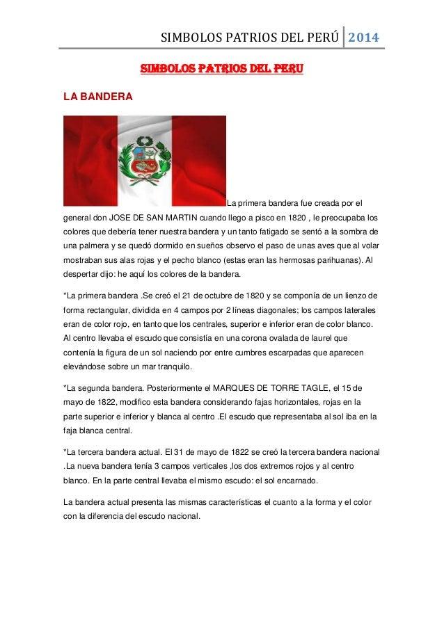 SIMBOLOS PATRIOS DEL PERÚ 2014 SIMBOLOS PATRIOS DEL PERU LA BANDERA  La primera bandera fue creada por el general don JOSE...