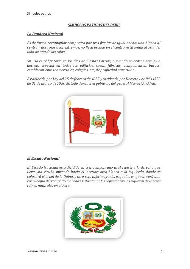 Símbolos patrios Yeyson Reyes Rufino 1 SIMBOLOS PATRIOS DEL PERU La Bandera Nacional Es de forma rectangular compuesta por...