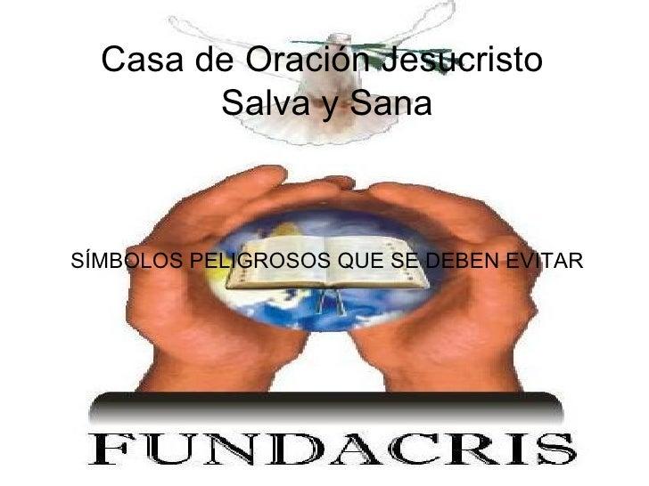 SÍMBOLOS PELIGROSOS QUE SE DEBEN EVITAR Casa de Oración Jesucristo  Salva y Sana
