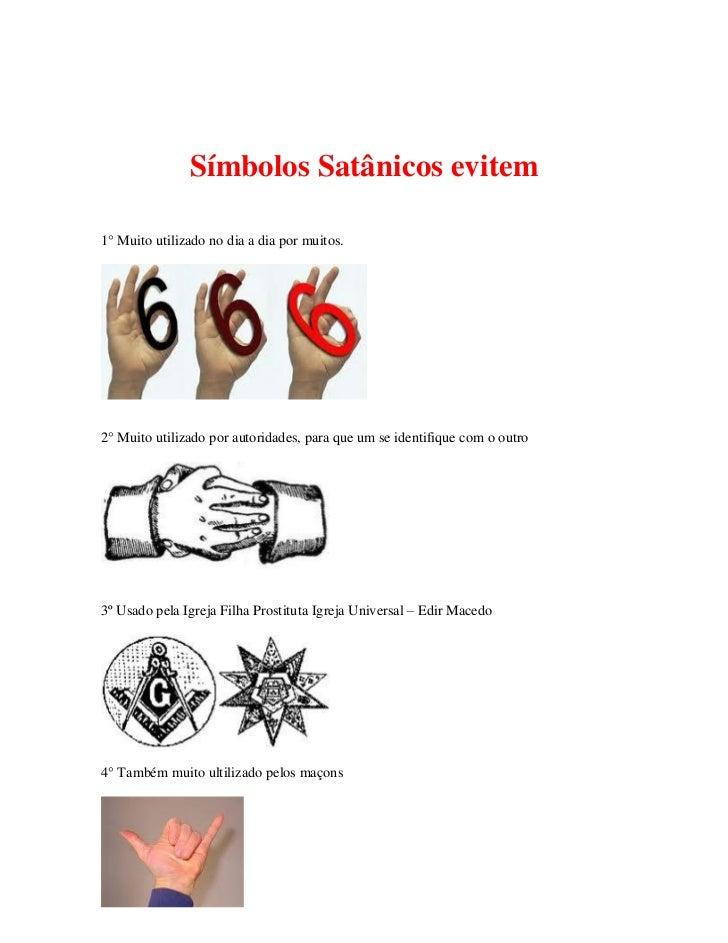Símbolos Satânicos evitem1° Muito utilizado no dia a dia por muitos.2° Muito utilizado por autoridades, para que um se ide...