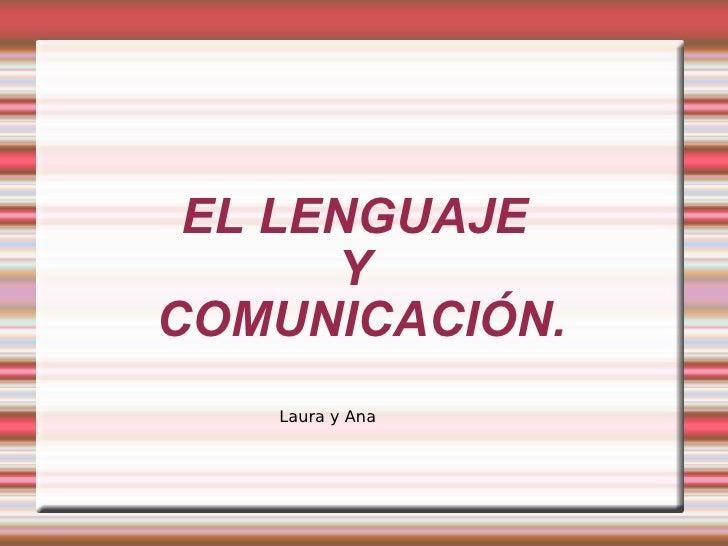 EL LENGUAJE  Y  COMUNICACIÓN. Laura y Ana