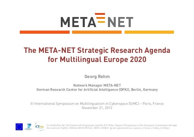 The META-NET Strategic Research Agenda for Multilingual Europe 2020 Georg Rehm Network Manager META-NET German Research Ce...