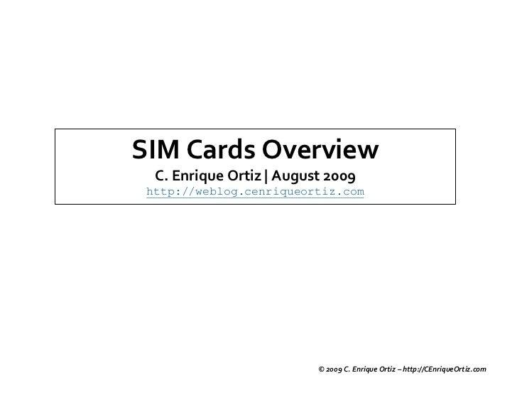 SIM Cards Overview   C. Enrique Ortiz | August 2009  http://weblog.cenriqueortiz.com                               © 2009 ...
